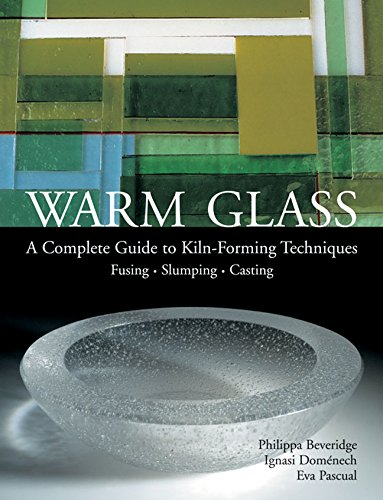 - Warm Glass: A Complete Guide to Kiln-Forming Techniques: Fusing, Slumping, Casting
