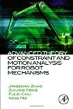Advanced Theory of Constraint and Motion Analysis for Robot Mechanisms, Zhao, Jingshan and Feng, Zhijing, 0124201628