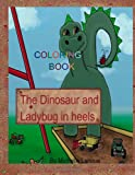 The Dinosaur and Ladybug in Heels, Michelle M Lanoue, 1497384591