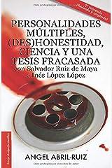 Personalidades múltiples, (des)honestidad, ciencia y una tesis fracasada con Salvador Ruiz de Maya e Inés López López (Spanish Edition) Paperback