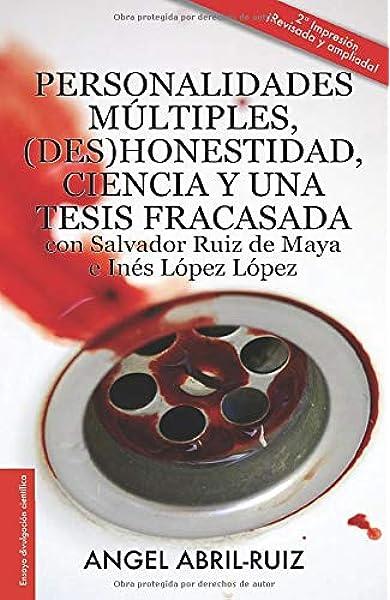 Personalidades múltiples, des honestidad, ciencia y una tesis fracasada con Salvador Ruiz de Maya e Inés López López: Amazon.es: ABRIL-RUIZ, ANGEL: Libros