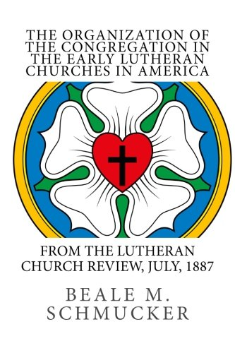 Read Online The Organization of the Congregation in the Early Lutheran Churches in America ebook