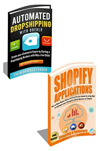 Shopify Dropshipping: Automated Dropshipping with Oberlo AND Shopify Applications (How to Make Money Online and Earn Passive Income by Automating your eCommerce Online Business on Shopify)