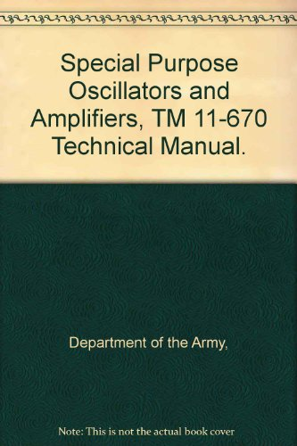Special Purpose Oscillators and Amplifiers, TM 11-670 Technical Manual.
