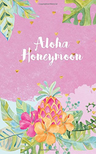 Aloha Honeymoon: Memory Journal; with Marriage Advice Quotes, Small Travel Journal