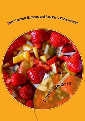 Super Summer Barbecue and Pool Party Picnic Salads!: Side Dishes for All Your...