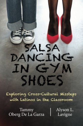 Salsa Dancing in Gym Shoes: Exploring Cross-Cultural Missteps with Latinos in the Classroom