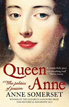 Queen Anne: The Politics of Passion by [Somerset, Anne]