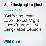 'Catfishing' over Love Interest Might Have Spurred U-Va. Gang-Rape Debacle | T. Rees Shapiro