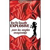 Une Vie Sexuelle Explosive Pour Les Couples Imaginatifs (French Edition)