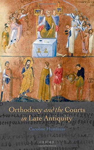 Orthodoxy and the Courts in Late Antiquity by Oxford University Press