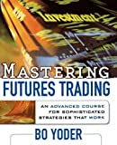 Mastering Futures Trading, Bo Yoder, 0071735887