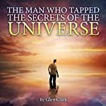 The Man Who Tapped the Secrets of the Universe | Glen Clark