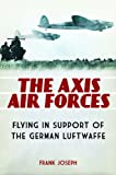 The Axis Air Forces, Frank Joseph, 031339590X