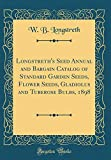 Amazon / Forgotten Books: Longstreth s Seed Annual and Bargain Catalog of Standard Garden Seeds, Flower Seeds, Gladiolus and Tuberose Bulbs, 1898 Classic Reprint (W B Longstreth)