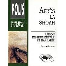 Apres la Shoah Raison Instrumentale et Barbarie Petits Essais d'E