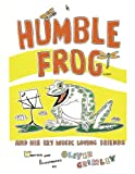 Humble Frog and His 127 Music Loving Friends, Oliver F. Grimley, 1492116653