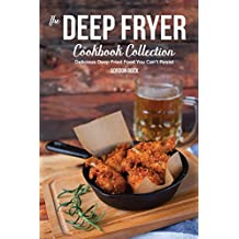 The Deep Fryer Cookbook Collection: Delicious Deep Fried Food You Can't Resist