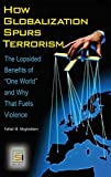 How Globalization Spurs Terrorism: The Lopsided Benefits of One World and Why That Fuels Violence (Praeger Security International)