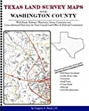 Texas Land Survey Maps for Washington County : With Roads, Railways, Waterways, Towns, Cemeteries and Including Cross-referenced Data from the General Land Office and Texas Railroad Commission, Boyd, Gregory A., 1420350927