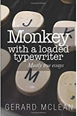 Monkey with a loaded typewriter: Mostly true essays Paperback