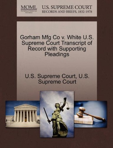 Gorham Mfg Co v. White U.S. Supreme Court Transcript of Record with Supporting Pleadings