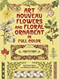 Art Nouveau Flowers and Floral Ornament in Full Color, , 0486444198