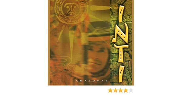 Inti - Amazonas - music of Andes by Nilton Gonzales Uribe on Amazon Music - Amazon.com