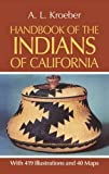 Handbook of the Indians of California, with 419 Illustrations and 40 Maps (Smithsonian Institution, Bureau of American Ethnology, Bulletin No. 78)
