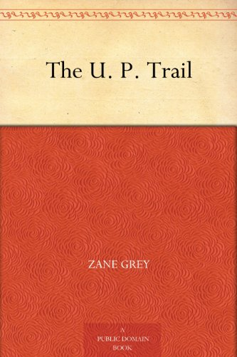 The U.P. Trail by Zane Gre