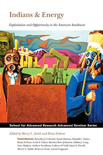 Indians and Energy: Exploitation and Opportunity in the American Southwest (School for Advanced Research Advanced Semina