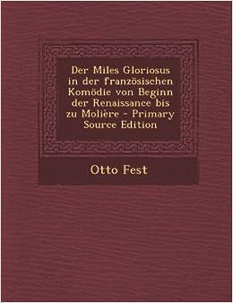 Der Miles Gloriosus in Der Franzosischen Komodie Von Beginn Der Renaissance Bis Zu Moliere - Primary Source Edition