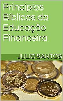 Princípios Bíblicos da Educação Financeira por [Santos, Julio]