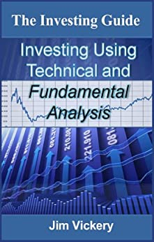 The Investing Guide: Investing using Technical and Fundamental Analysis by [Vickery M.B.A, Jim]