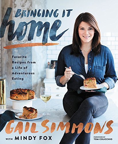 Bringing It Home: Favorite Recipes from a Life of Adventurous Eating by Gail Simmons