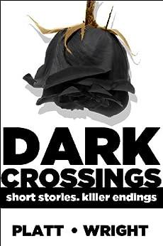 Dark Crossings: (Short Stories. Killer Endings) by [Platt, Sean, Wright, David]