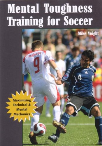 Mental Toughness Training for Soccer: Maximizing Technical and Mental Mechanics (Coaches Choice)