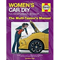 Women's Car DIY - If you need something done, do it yourself - The Multi-Tasker's Manual: The girl's guide to car DIY, including basic maintenance, ... preparing for the MoT test (Haynes Manuals)