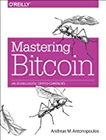 Mastering Bitcoin: Unlocking digital crypto-currencies Front Cover