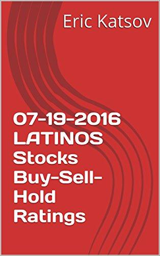 Download PDF 07-19-2016 LATINOS  Stocks Buy-Sell-Hold Ratings