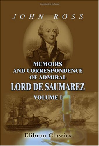 Download Memoirs and Correspondence of Admiral Lord De Saumarez: From original papers in possession of the family. Volume 1 pdf epub