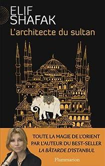 L'architecte du sultan par Shafak