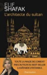 L'architecte du sultan par Shafak