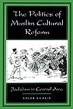The Politics of Muslim Cultural Reform: Jadidism in Central Asia (Comparative Studies on Muslim Societies)