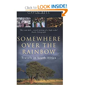 Somewhere Over the Rainbow: Travels in South Africa Gavin Bell