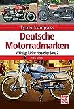 Deutsche Motorradmarken: Wichtige kleine Hersteller Band 2 (Typenkompass)
