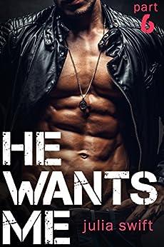 He Wants Me 6: (A Dark Billionaire Romance Book 6) by [Swift, Julia]