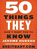 50 Things They Don't Want You to Know: more info