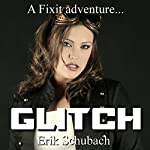 Glitch: Fixit Adventures, Book 2 | Erik Schubach