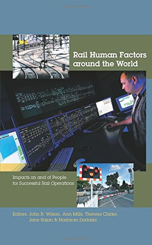 Rail Human Factors around the World: Impacts on and of People for Successful Rail Operations
